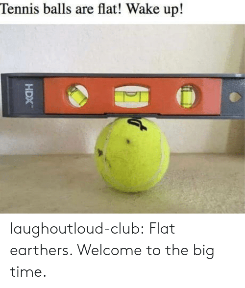 tennis balls: Tennis balls are flat! Wake up! laughoutloud-club:  Flat earthers. Welcome to the big time.