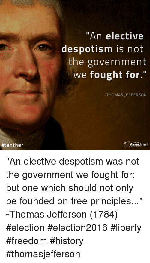 "despotism:  #tent her  ""An elective  despotism is not  the government  we fought for.""  THOMAS JEFFERSON  Amendment ""An elective despotism was not the government we fought for; but one which should not only be founded on free principles..."" -Thomas Jefferson (1784)  #election #election2016 #liberty #freedom #history #thomasjefferson"