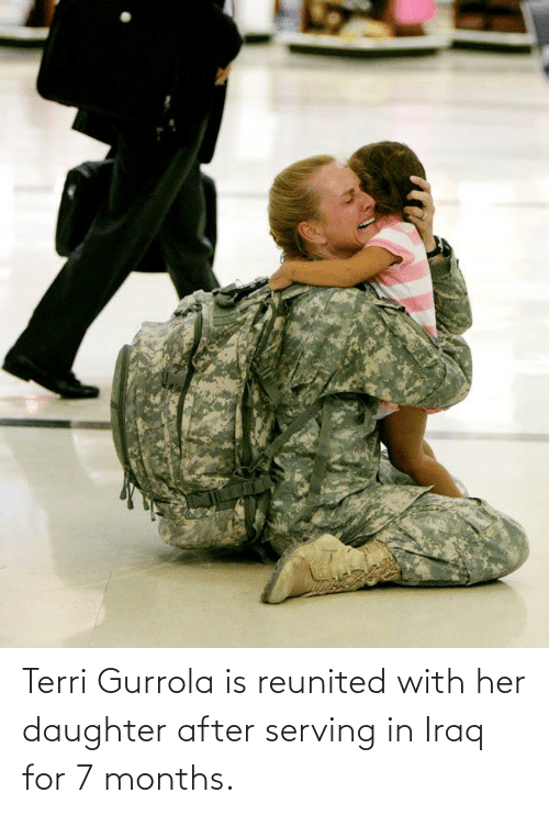 Terri: Terri Gurrola is reunited with her daughter after serving in Iraq for 7 months.