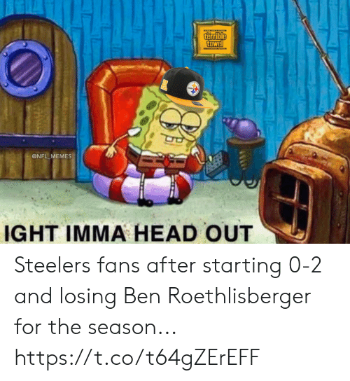Ben Roethlisberger, Football, and Head: terrible  towel  X  @NFL MEMES  IGHT IMMA HEAD OUT Steelers fans after starting 0-2 and losing Ben Roethlisberger for the season... https://t.co/t64gZErEFF