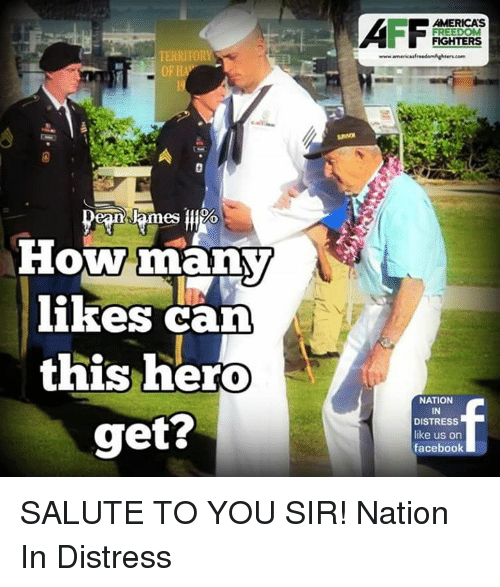 Salute To You: TERRITORY  OF H  How many  likes can  this hero  get?  FREEDOM  www.americaofreedomkighieracom  NATION  IN  DISTRESS  like us on  facebook SALUTE TO YOU SIR!  Nation In Distress