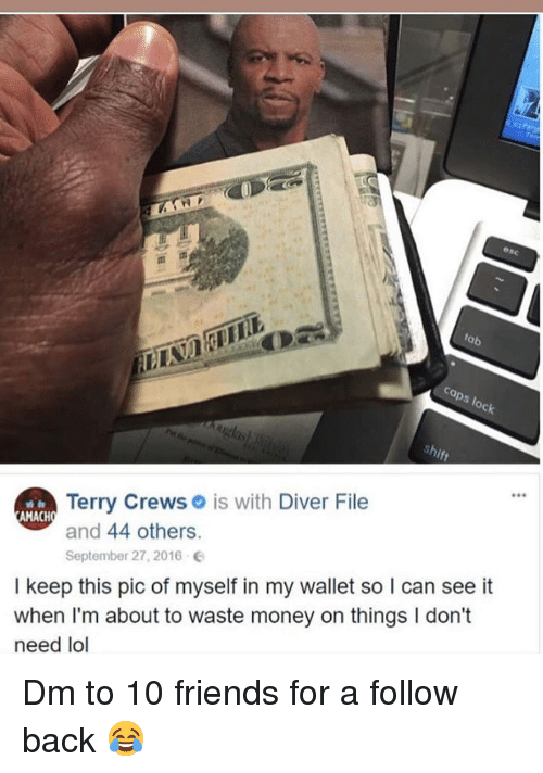 Friends, Lol, and Memes: Terry Crews is with Diver File  and 44 others.  September 27, 2016  AMACH  I keep this pic of myself in my wallet so I can see it  when I'm about to waste money on things I don't  need lol Dm to 10 friends for a follow back 😂
