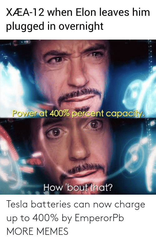 tesla: Tesla batteries can now charge up to 400% by EmperorPb MORE MEMES
