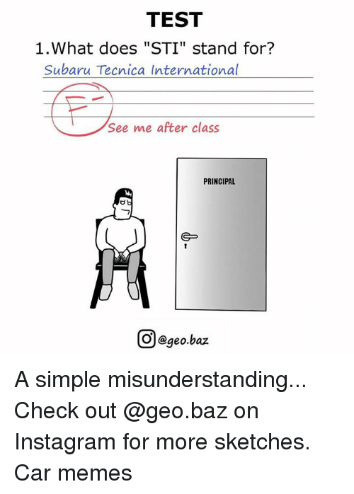 """Cars, Principal, and International: TEST  1.What does """"STI"""" stand for?  Subaru Tecnica International  See me after class  PRINCIPAL  GSP  OOegeo.baz A simple misunderstanding... Check out @geo.baz on Instagram for more sketches. Car memes"""