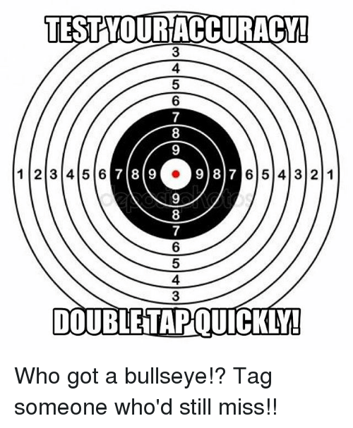 4 3 2: TEST YOUR ACCURACYI  3  4  5  6  8  9  1 2 3 456  기819  98  7 6 5 4 3 2 1  8  6  5  4  DOUBLETAPQUICKLY! Who got a bullseye!? Tag someone who'd still miss!!