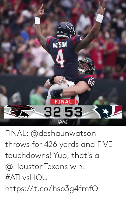 4 6: TEXAN  WATSON  4  6&  FINAL  32 53 L FINAL: @deshaunwatson throws for 426 yards and FIVE touchdowns!  Yup, that's a @HoustonTexans win. #ATLvsHOU https://t.co/hso3g4fmfO