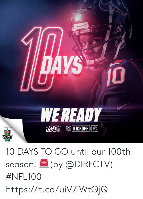 Days To: TEXANS  DAYS  10  WE READY  PRESENTED  FLKICKOFF  NFL  MADDEN  SUNDAY  TICKET 10 DAYS TO GO until our 100th season! 🚨(by @DIRECTV) #NFL100 https://t.co/uiV7iWtQjQ
