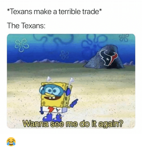 Do It Again, Nfl, and Texans: *Texans make a terrible trade*  The Texans:  Wanna see me do it again? 😂