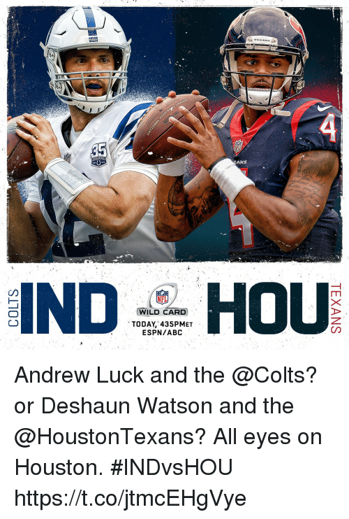 Andrew Luck: TEXANS  SEASONS  ANS  NFL  WILD CARD  TODAY, 435PMET  ESPN/ABC Andrew Luck and the @Colts?  or Deshaun Watson and the @HoustonTexans?  All eyes on Houston. #INDvsHOU https://t.co/jtmcEHgVye
