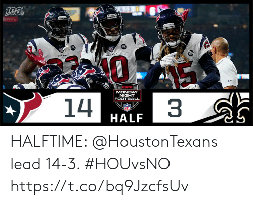 Football, Memes, and Texans: TEXANS  TEXANS  CANS  MONDAY  NIGHT  FOOTBALL  14  3  INFL HALFTIME: @HoustonTexans lead 14-3. #HOUvsNO https://t.co/bq9JzcfsUv