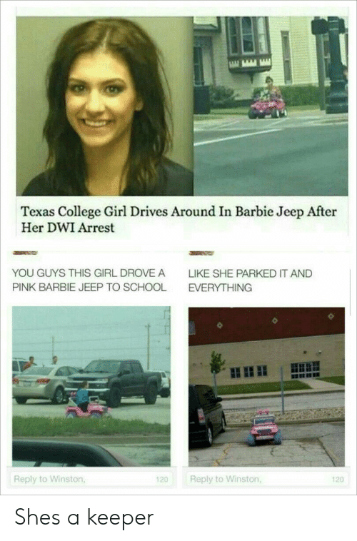 Barbie: Texas College Girl Drives Around In Barbie Jeep After  Her DWI Arrest  YOU GUYS THIs GIRL DROVE A  LIKE SHE PARKED IT AND  PINK BARBIE JEEP TO SCHOOL  EVERYTHING  Reply to Winston  Reply to Winston  120  120 Shes a keeper