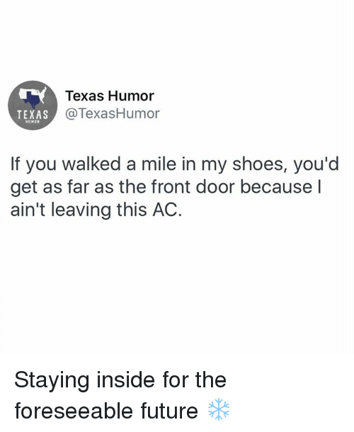 acs: Texas Humor  @TexasHumor  TEXAS  HUMOR  If you walked a mile in my shoes, you'd  get as far as the front door because l  ain't leaving this AC. Staying inside for the foreseeable future ❄️