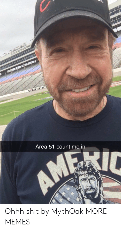Motor: TEXAS MOTOR SPEEDWA  TEXA  Area 51 count me in Ohhh shit by MythOak MORE MEMES