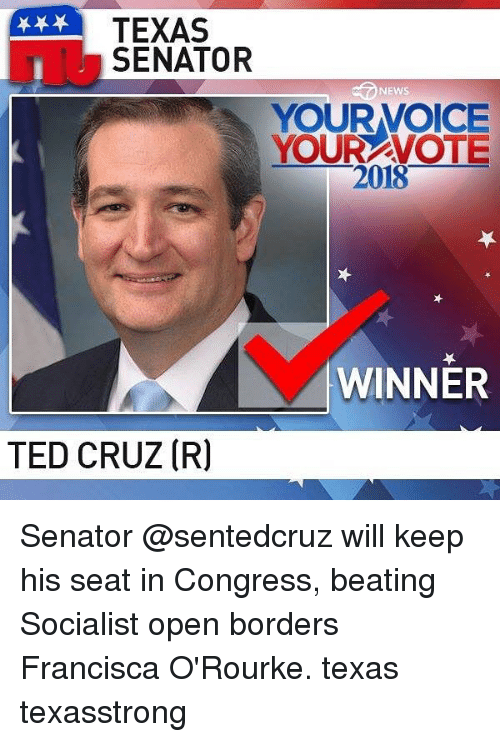 Memes, News, and Ted: TEXAS  SENATOR  NEWS  YOURVOICE  YOUR VOTE  2018  WINNER  TED CRUZ (R) Senator @sentedcruz will keep his seat in Congress, beating Socialist open borders Francisca O'Rourke. texas texasstrong