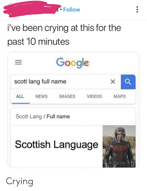 Scottish Language: tFollow  i've been crying at this for the  past 10 minutes  Google  xa  scott lang full name  IMAGES  VIDEOS  ALL  NEWS  MAPS  Scott Lang/ Full name  Scottish Language Crying
