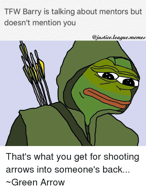 Justice League Meme: TFW Barry is talking about mentors but  doesn't mention you  @justice league memes That's what you get for shooting arrows into someone's back... ~Green Arrow
