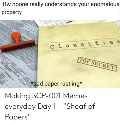 "Sheaf: tfw noone really understands your anomalous  property  C l a s sifie d  TOP SECRET  sad paper rustling* Making SCP-001 Memes everyday Day 1 - ""Sheaf of Papers"""