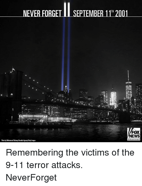 Neverforget: TH  Fox  NEWS  cha n neI  Photo by Mohammed Elshamy/Anadolu Agency/Getty Images Remembering the victims of the 9-11 terror attacks. NeverForget