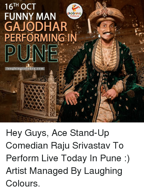 stand up comedian: TH  OCT  FUNNY MAN  GAJODHAR  PERFORMING IN  PUNE Hey Guys, Ace Stand-Up Comedian Raju Srivastav To Perform Live Today In Pune :)   Artist Managed By Laughing Colours.