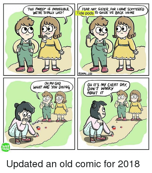 Cheat Day: TH WERE TOTALLIN POSSIBLE,  Tidepo stoisTER US BACK HOME ERED  Tide pods TO GUIDE US BACK HOME  DAMI LEE  OH My GoD  WHAT ARE You DOING  OH IT'S MY CHEAT DAY,  DON'T WORRY  ABOUT IT  WEB  TOON Updated an old comic for 2018