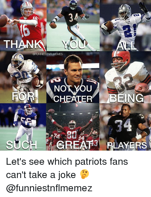Nfl, Patriotic, and For: THAN  FOR CHEATERBEING  86  SUCHGREAT3 PLAYERS Let's see which patriots fans can't take a joke 🤔 @funniestnflmemez