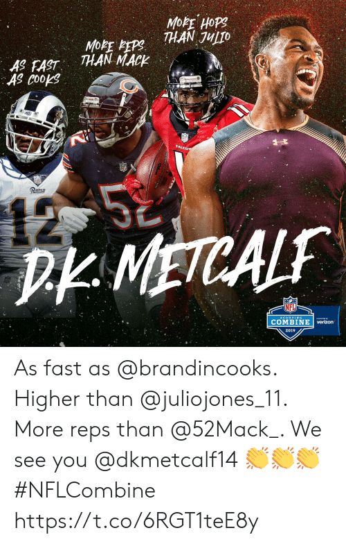 Memes, Verizon, and Rams: THAN JULTO  THAN MACK  AS EAST  AS Coops  Rams  D METCAL  COMBINE | verizon  2019 As fast as @brandincooks. Higher than @juliojones_11. More reps than @52Mack_. We see you @dkmetcalf14 👏👏👏 #NFLCombine https://t.co/6RGT1teE8y