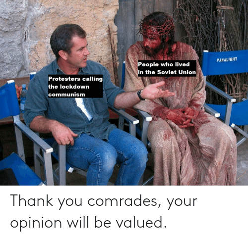 thank: Thank you comrades, your opinion will be valued.