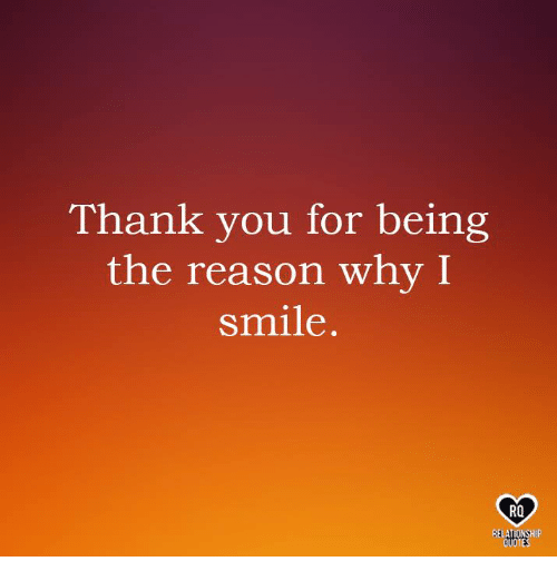 Memes, Thank You, and Quotes: Thank you for being  the reason why I  smile  RO  BELATIONSHIP  QUOTES