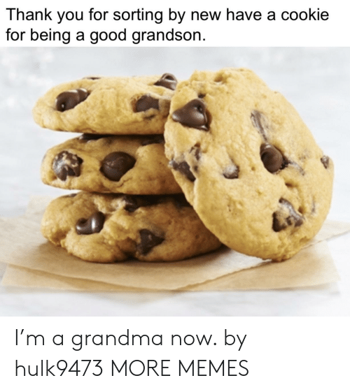 Dank, Grandma, and Memes: Thank you for sorting by new have a cookie  for being a good grandson. I'm a grandma now. by hulk9473 MORE MEMES