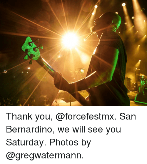 Memes, Thank You, and 🤖: Thank you, @forcefestmx. San Bernardino, we will see you Saturday. Photos by @gregwatermann.