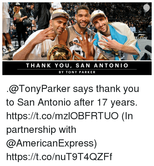 San Antonio: THANK YOU, SAN ANTONIO  BY TONY PARKER .@TonyParker says thank you to San Antonio after 17 years. https://t.co/mzlOBFRTUO  (In partnership with @AmericanExpress) https://t.co/nuT9T4QZFf