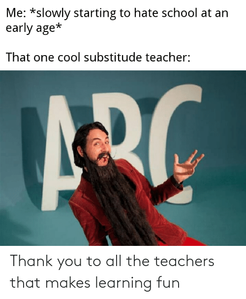 fun: Thank you to all the teachers that makes learning fun