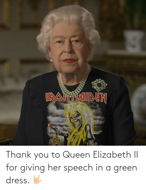 green: Thank you to Queen Elizabeth II for giving her speech in a green dress. 🤟🏼