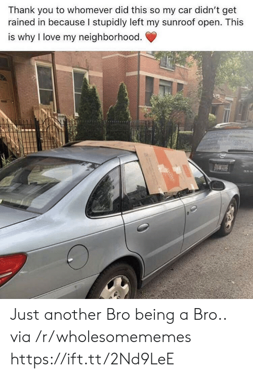 Love, Thank You, and Another: Thank you to whomever did this so my car didn't get  rained in because I stupidly left my sunroof open. This  is why I love my neighborhood.  1S.990 Just another Bro being a Bro.. via /r/wholesomememes https://ift.tt/2Nd9LeE