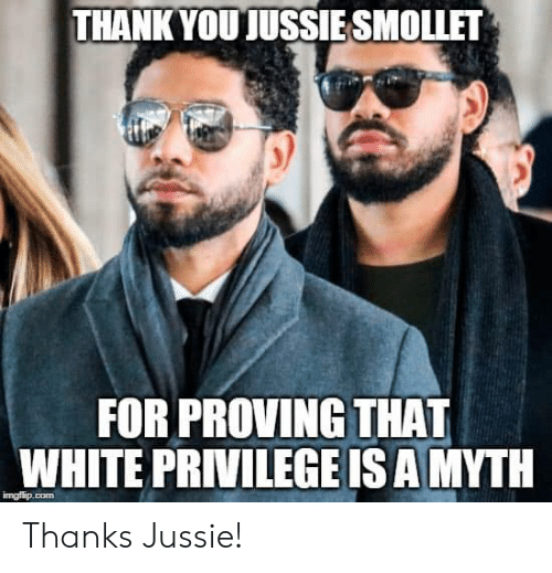 White Privilege: THANK YOUJUSSIESMOLLET  FOR PROVING THAT  WHITE PRIVILEGE IS AMYTH  ingtip.com Thanks Jussie!
