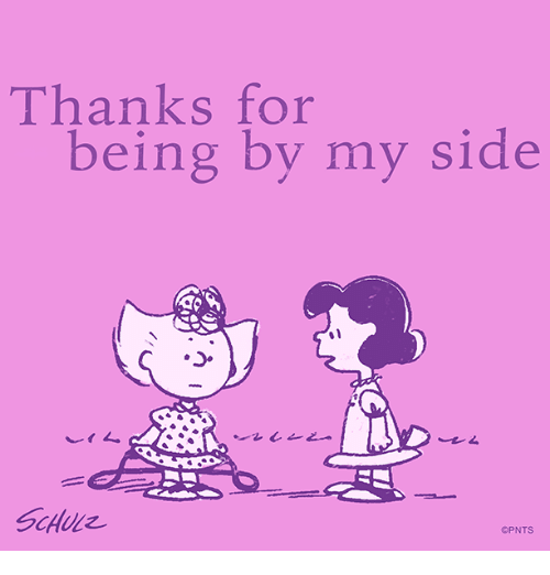 Memes, 🤖, and For: Thanks for  being by my side