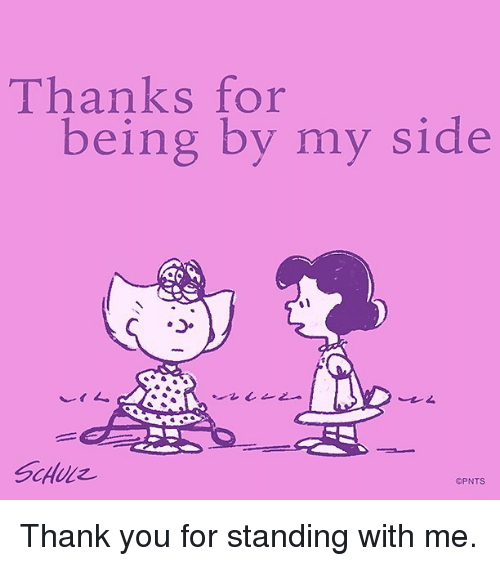 Memes, Thank You, and 🤖: Thanks for  being by my side Thank you for standing with me.