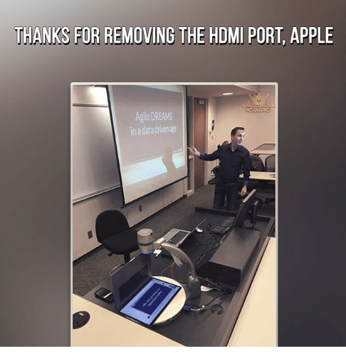 Apple, Memes, and Dreams: THANKS FOR REMOVING THE HDMI PORT, APPLE  Agile DREAMS  ina data driven