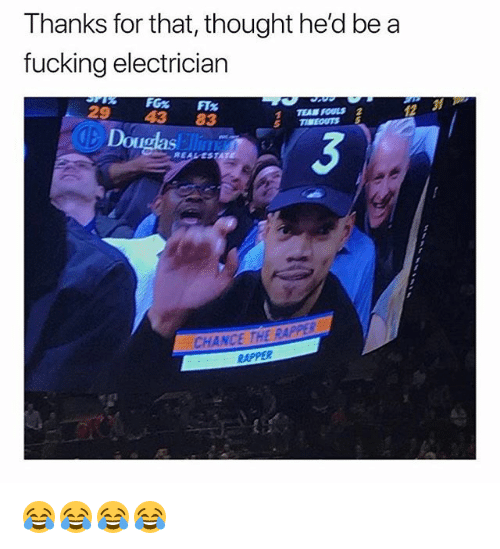 Fucking, Funny, and Thought: Thanks for that, thought he'd be a  fucking electrician  29 43 83  TE FOULS 2  12  Douglas  3  REALEST  CHANCE THE RA  RAPPER 😂😂😂😂