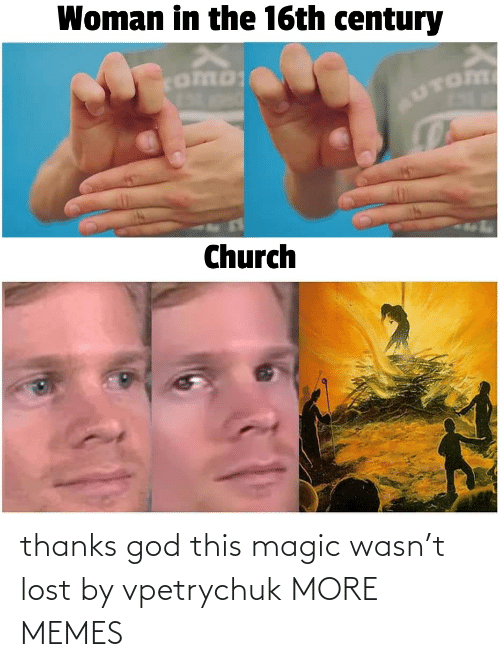 Dank, God, and Memes: thanks god this magic wasn't lost by vpetrychuk MORE MEMES