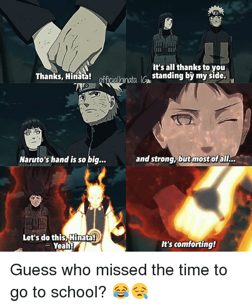 My Sides: Thanks, Hinata!  Naruto's hand is so big...  Let's do this Hinata!  Yeah!  It's all thanks to you  Ionata IGA standing by my side  R  and strong, butmost of  alL..  It's comforting! Guess who missed the time to go to school? 😂😪