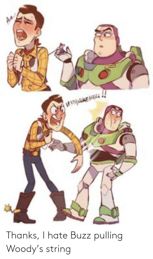 buzz: Thanks, I hate Buzz pulling Woody's string