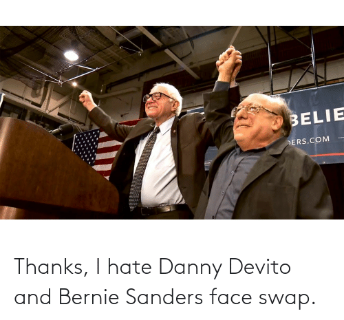 I Hate Danny: Thanks, I hate Danny Devito and Bernie Sanders face swap.