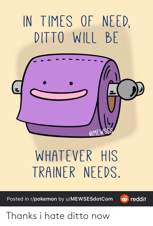 ditto: Thanks i hate ditto now