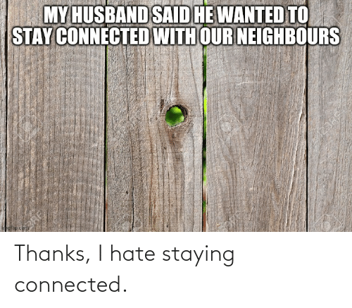 Connected: Thanks, I hate staying connected.