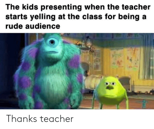 Teacher: Thanks teacher
