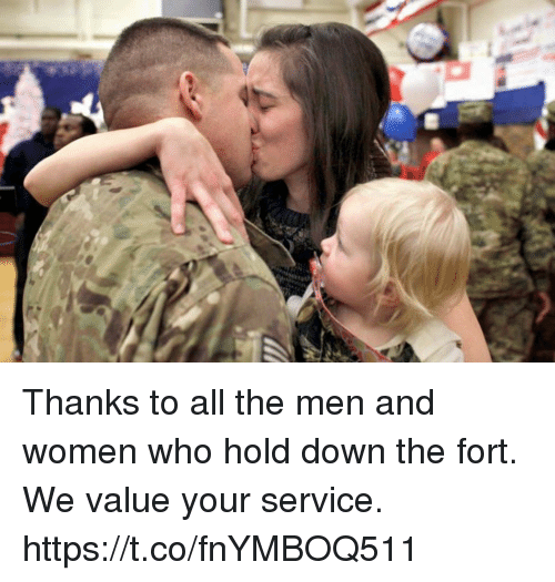 Memes, Women, and All The: Thanks to all the men and women who hold down the fort. We value your service. https://t.co/fnYMBOQ511