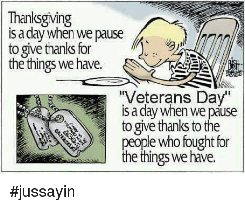 """Give Thanks: Thanksgiving  IS a day wnen we pause  to give thanks fot pasehoal  the things we have.  """"Veterans Day""""  is a day when we páuse  to give thanks to the  people who fought for  the things we have. #jussayin"""