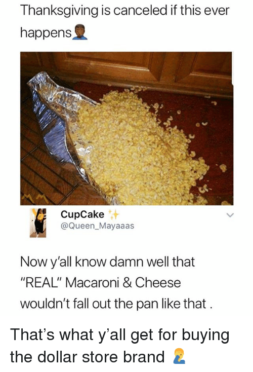 "Dollar Store: Thanksgiving is canceled if this ever  happens  9  CupCake  @Queen_Mayaaas  汁  Now y'all know damn well that  ""REAL"" Macaroni & Cheese  wouldn't fall out the pan like that That's what y'all get for buying the dollar store brand 🤦‍♂️"