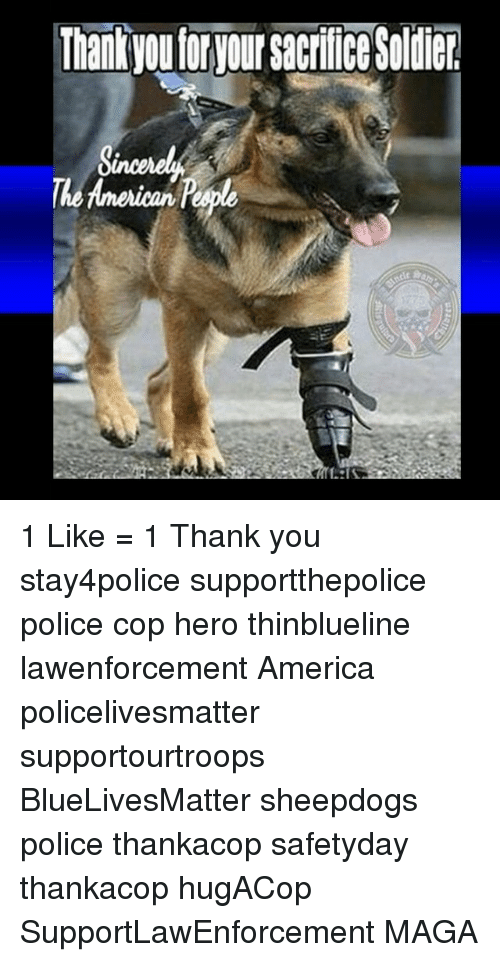 Sheepdog Police: ThankyouforyOursacrifice Soldier  American R 1 Like = 1 Thank you stay4police supportthepolice police cop hero thinblueline lawenforcement America policelivesmatter supportourtroops BlueLivesMatter sheepdogs police thankacop safetyday thankacop hugACop SupportLawEnforcement MAGA